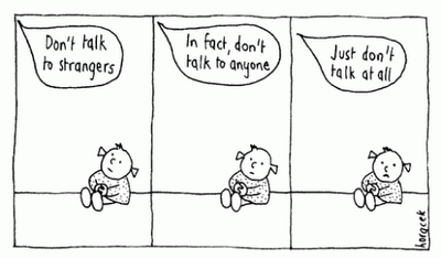 Cartoon that says don't talk to strangers, don't talk to anyone